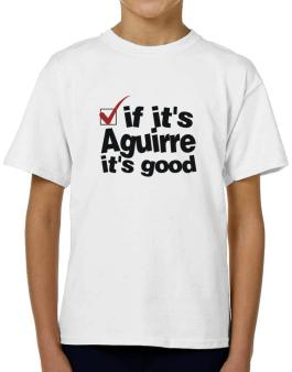 If Its Aguirre Its Good T-Shirt Boys Youth