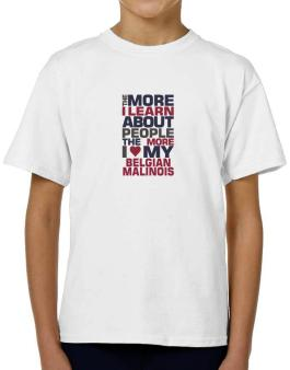 The More I Learn About People The More I Love My Belgian Malinois T-Shirt Boys Youth