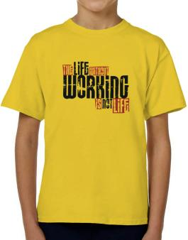 Life Without Working Is Not Life T-Shirt Boys Youth