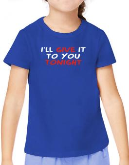 I´ll Give It To You Tonight T-Shirt Girls Youth