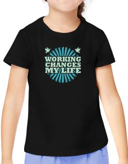 Working Changes My Life T-Shirt Girls Youth
