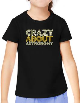 Crazy About Astronomy T-Shirt Girls Youth
