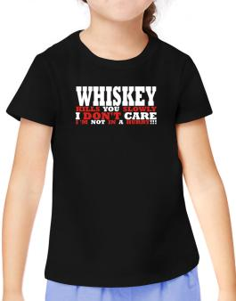 Whiskey Kills You Slowly - I Dont Care, Im Not In A Hurry! T-Shirt Girls Youth