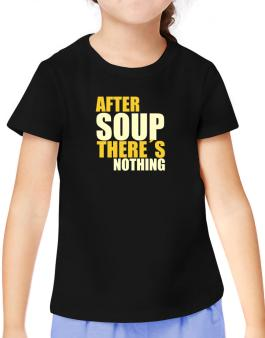 After Soup Theres Nothing T-Shirt Girls Youth