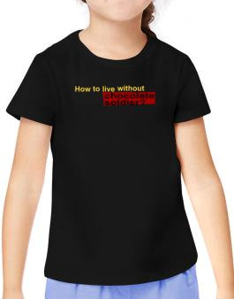 How To Live Without Chocolate Soldier ? T-Shirt Girls Youth