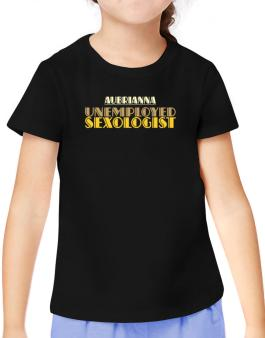 Aubrianna Unemployed Sexologist T-Shirt Girls Youth