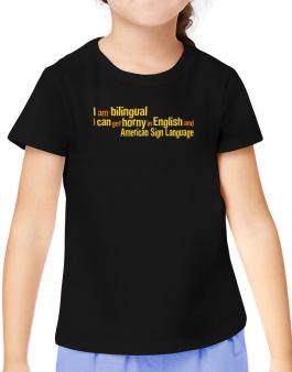 I Am Bilingual, I Can Get Horny In English And American Sign Language T-Shirt Girls Youth