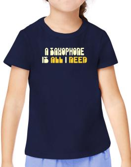 A Saxophone Is All I Need T-Shirt Girls Youth