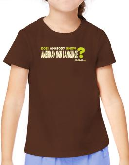 Does Anybody Know American Sign Language? Please... T-Shirt Girls Youth