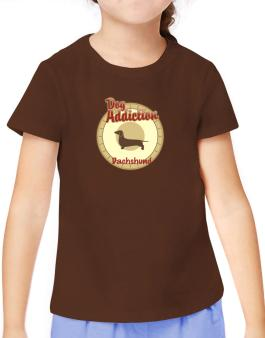 Dog Addiction : Dachshund T-Shirt Girls Youth