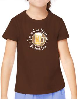 Im Not As Think As You Drunk I Am. T-Shirt Girls Youth