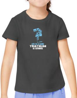 Life Is A Game, Triathlon Is Serious T-Shirt Girls Youth