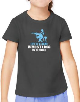 Life Is A Game, Wrestling Is Serious T-Shirt Girls Youth