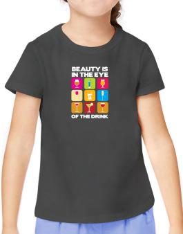 Beauty Is In The Eye Of The Drink T-Shirt Girls Youth