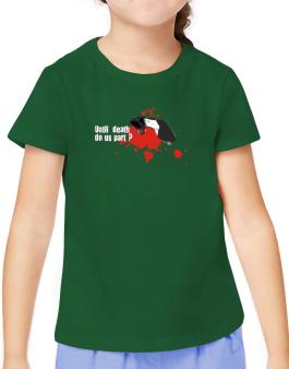 Until Death Do Us Part ? T-Shirt Girls Youth