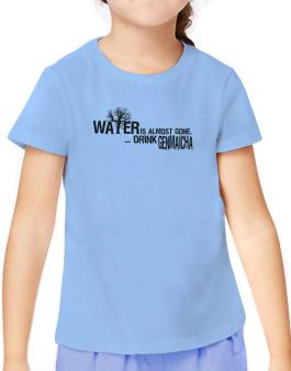 Water Is Almost Gone .. Drink Genmaicha T-Shirt Girls Youth
