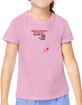 """ Aquaculture Farmers, my anti- drug, sleep, free time, sanity "" T-Shirt Girls Youth"