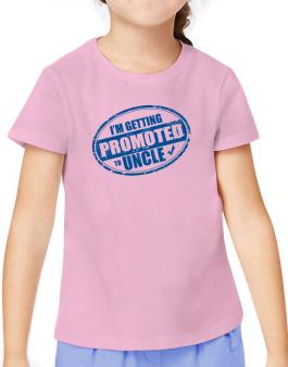 Im getting promoted to Uncle T-Shirt Girls Youth