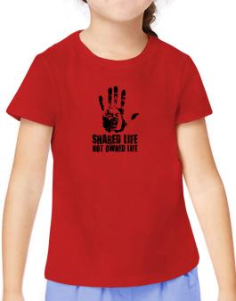 Shared Life , Not Owned Life T-Shirt Girls Youth