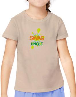 Ive got swag like my uncle T-Shirt Girls Youth