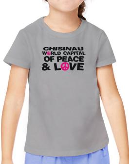 Chisinau World Capital Of Peace And Love T-Shirt Girls Youth
