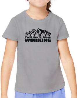 I Will Never Leave Working T-Shirt Girls Youth