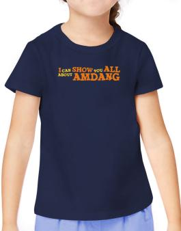 I Can Show You All About Amdang T-Shirt Girls Youth