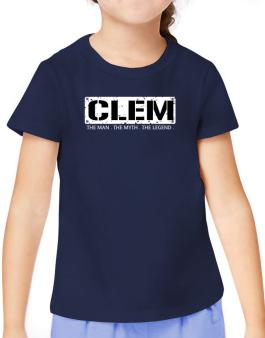 Clem : The Man - The Myth - The Legend T-Shirt Girls Youth