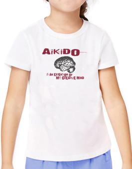 Aikido Is An Extension Of My Creative Mind T-Shirt Girls Youth