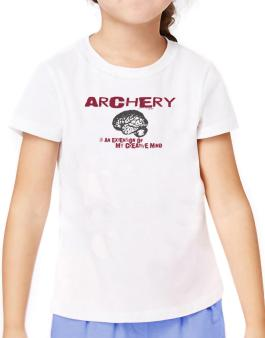 Archery Is An Extension Of My Creative Mind T-Shirt Girls Youth