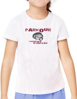 Parkour Is An Extension Of My Creative Mind T-Shirt Girls Youth