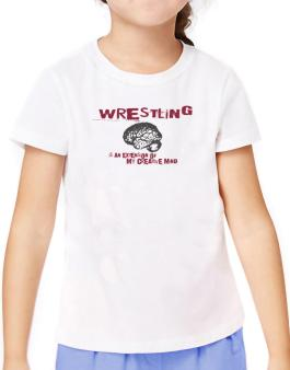 Wrestling Is An Extension Of My Creative Mind T-Shirt Girls Youth