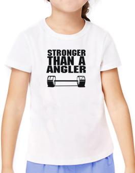 Stronger Than An Angler T-Shirt Girls Youth