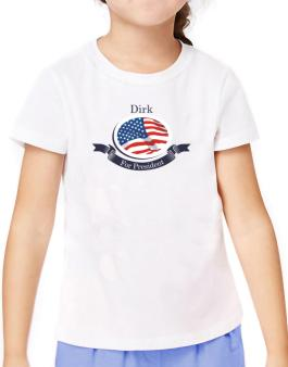 Dirk For President T-Shirt Girls Youth