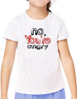 No, Youre Angry T-Shirt Girls Youth