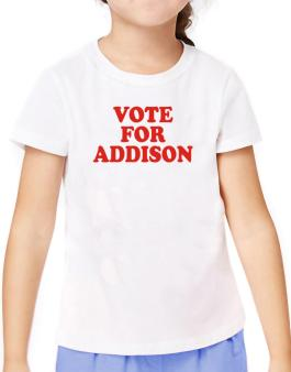 Vote For Addison T-Shirt Girls Youth