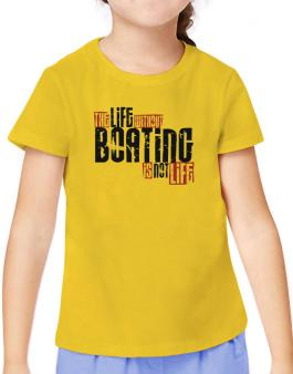 Life Without Boating Is Not Life T-Shirt Girls Youth