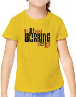 Life Without Working Is Not Life T-Shirt Girls Youth