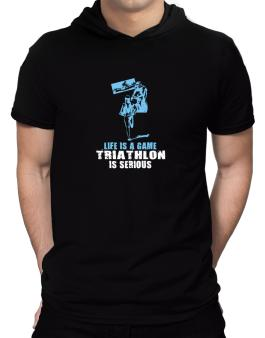 Life Is A Game, Triathlon Is Serious Hooded T-Shirt - Mens