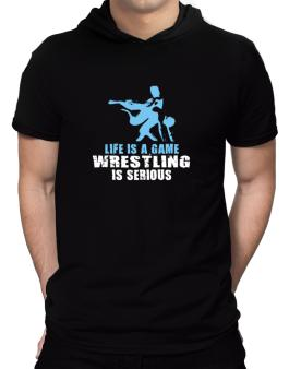 Life Is A Game, Wrestling Is Serious Hooded T-Shirt - Mens