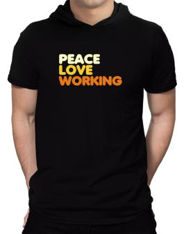 Peace Love Working Hooded T-Shirt - Mens