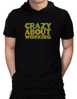 Crazy About Working Hooded T-Shirt - Mens
