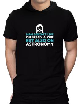 Man Doesnt Live On Bread Alone But Also On Astronomy Hooded T-Shirt - Mens