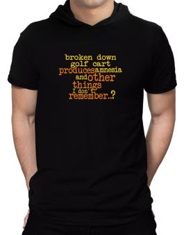 Broken Down Golf Cart  produces Amnesia And Other Things I Dont Remember ..? Hooded T-Shirt - Mens