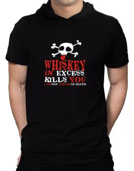 Whiskey In Excess Kills You - I Am Not Afraid Of Death Hooded T-Shirt - Mens