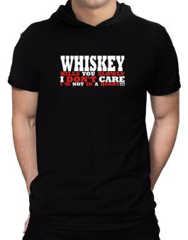 Whiskey Kills You Slowly - I Dont Care, Im Not In A Hurry! Hooded T-Shirt - Mens
