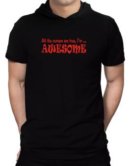 All The Rumors Are True, Im ... Awesome Hooded T-Shirt - Mens