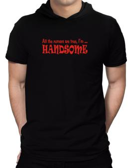 All The Rumors Are True, Im ... Handsome Hooded T-Shirt - Mens