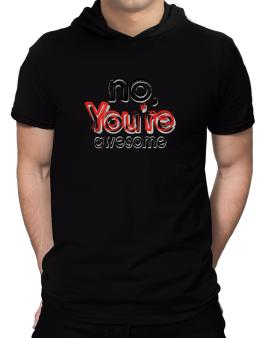 No, Youre Awesome Hooded T-Shirt - Mens