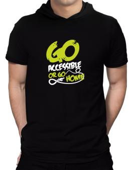 Go Accessible Or Go Home Hooded T-Shirt - Mens